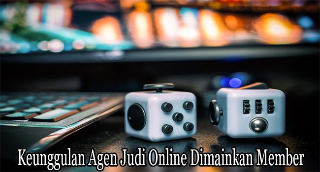 Keunggulan Agen Judi Online Dimainkan Para Member