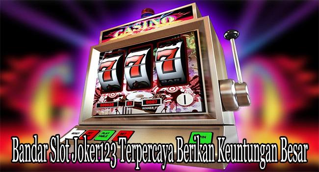 Bandar Slot Joker123 Terpercaya Berikan Keuntungan Besar