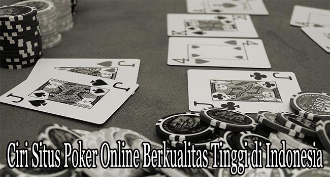 Ciri Situs Poker Online Berkualitas Tinggi di Indonesia
