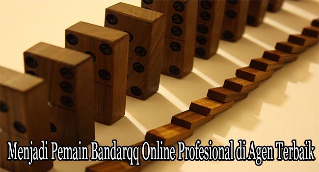 Menjadi Pemain Bandarqq Online Profesional di Agen Terbaik